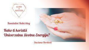 Kako ti koristiš univerzalnu životnu Energiju?